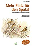 Mehr Platz für den Spatz!: Spatzen erleben, verstehen, schützen. Mit Bauanleitungen für...